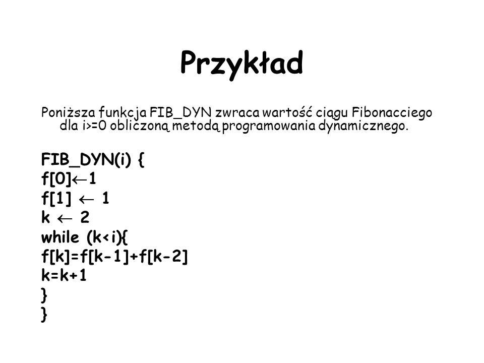 Przykład FIB_DYN(i) { f[0]1 f[1]  1 k  2 while (k<i){